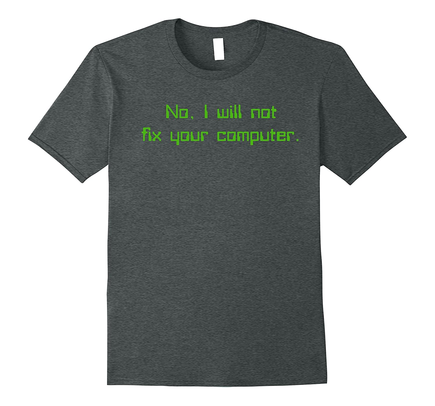 Funny No I will not fix your computer tech support Tshirt-Art