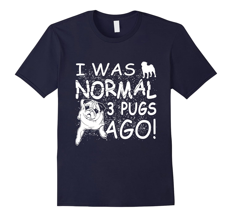 I was normal 3 Pugs Ago Tshirt-Art