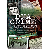 DNA Crime Investigations: Solving Murder and Serious Crime Through DNA and Modern Forensics (English Edition)