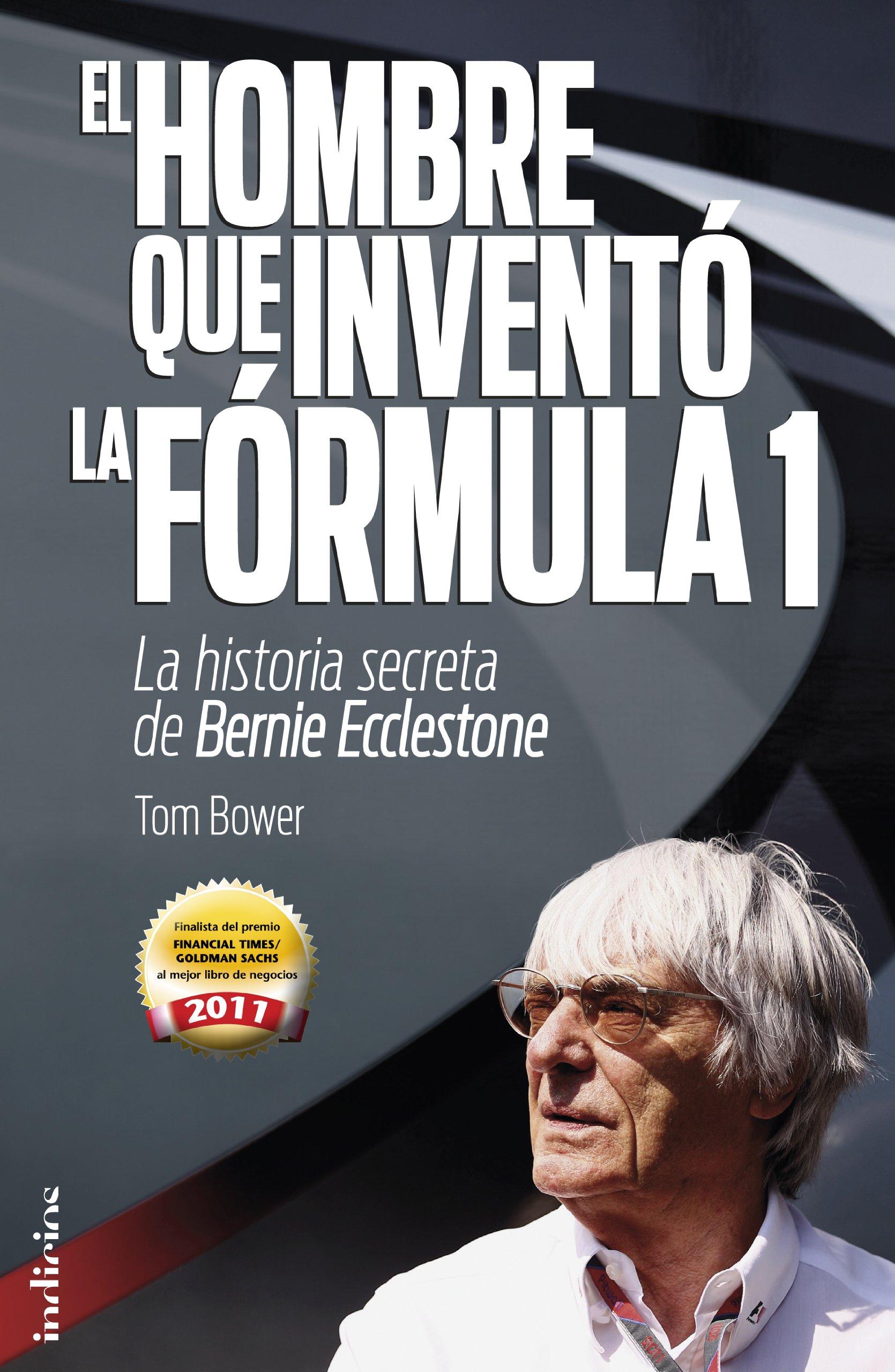 El hombre que inventó la Formula 1: La historia secreta de ...