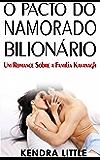 O Pacto Do Namorado Bilionário - Um Romance Sobre a Família Kavanagh #3