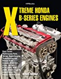 Xtreme Honda B-Series Engines HP1552: Dyno-Tested Performance Parts Combos, Supercharging, Turbocharging and NitrousOx ide--Includes B16A1/2/3 (Civic, Del Sol), B17A (GSR), B18C (GSR), B18C5 (TypeR,
