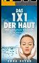 Das 1x1 der Haut: Der gesunde Weg zum strahlenden Äußeren: [Alles was Sie über ihre Haut wissen müssen in einem  Buch] (Gesunde Haut, Hautpflege, schöne Haut, Hautprobleme bekämpfen, Hautnah)