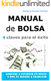 Manual de Bolsa - 4 claves para el éxito: Aprende a invertir en Bolsa y pon tu dinero a trabajar