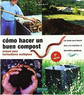 Cómo hacer un buen compost: manual para horticultores ecológicos (Guías para la Fertilidad de