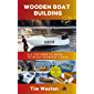 Wooden Boat Building: A practical step-by-step guide - to Building Plywood Boats (English Edition)