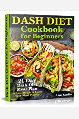 Dash Diet Cookbook for Beginners: 21-Day Dash Diet Meal Plan to Lose Weight and Lower Your Blood Pressure Kindle Edition