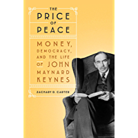 The Price of Peace: Money, Democracy, and the Life of John Maynard Keynes (English Edition)