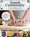 Amish Community Cookbook: Simply Delicious Recipes from Amish and Mennonite Homes (Fox Chapel Publishing) 294 Easy…