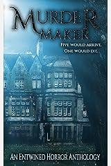 Murder Maker: An entwined horror anthology Kindle Edition