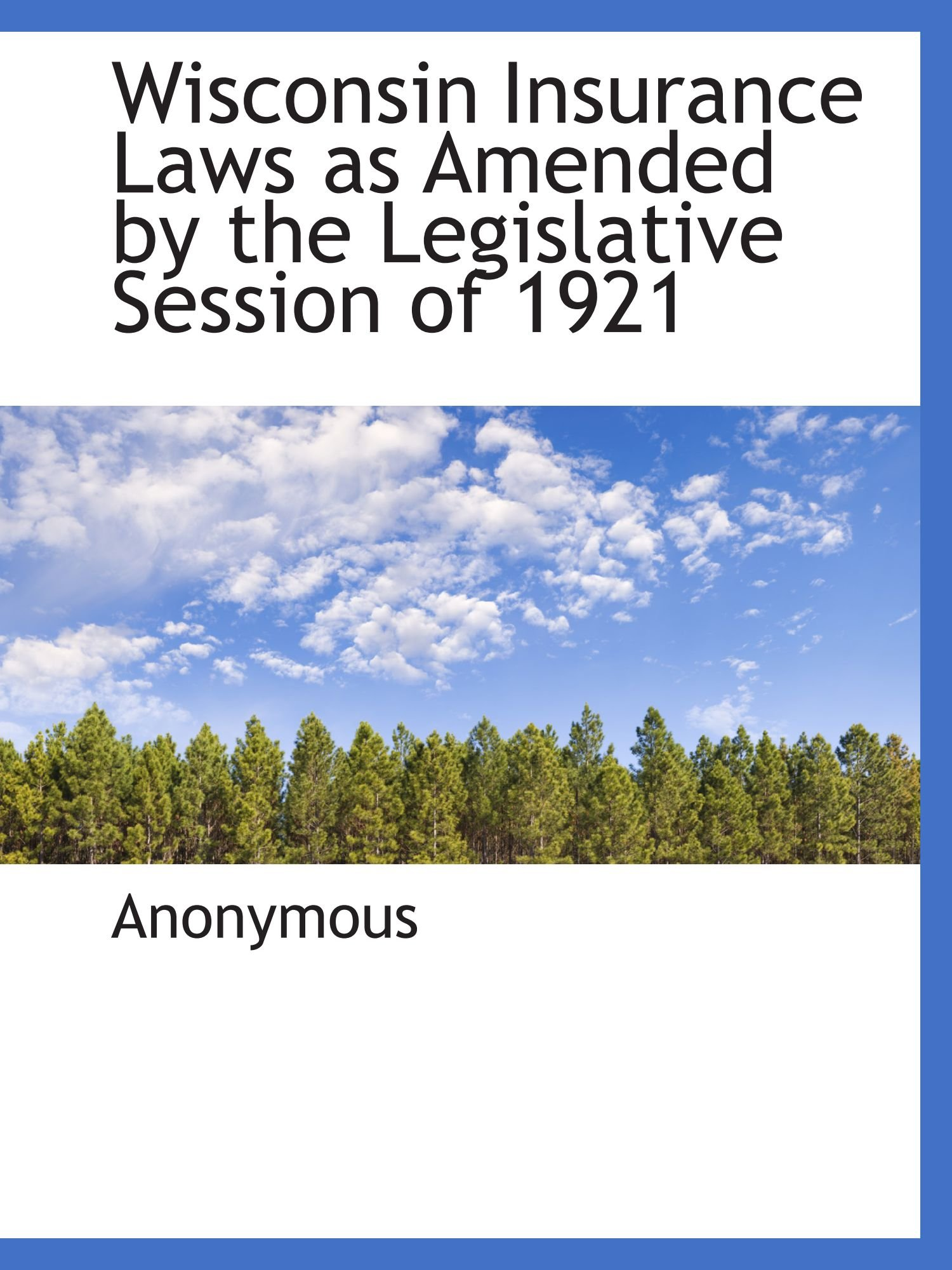 Read Online Wisconsin Insurance Laws as Amended by the Legislative Session of 1921 PDF