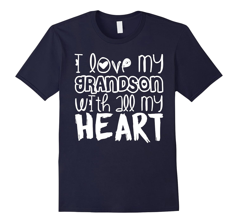 I love my Grandson with all my heart - Grandma love Shirts-TD