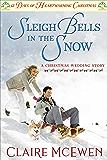 Sleigh Bells in the Snow: 12 Days of Heartwarming Christmas (A Christmas Wedding Book 4)