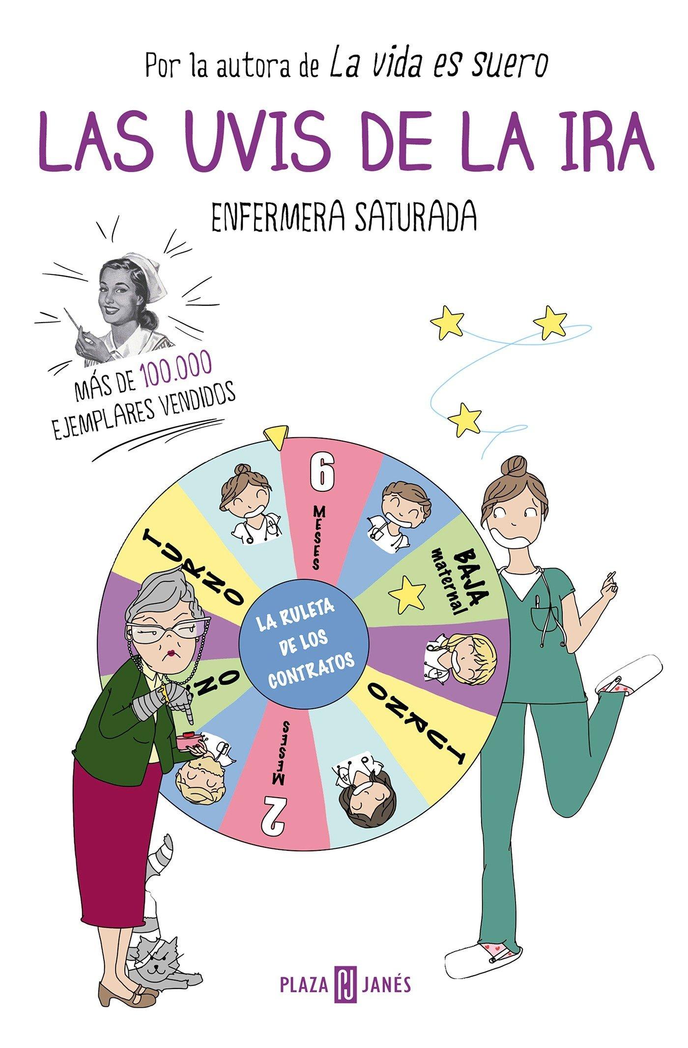 Las uvis de la ira (OBRAS DIVERSAS) Tapa blanda – 13 oct 2016 Enfermera Saturada PLAZA & JANES 8401017556 Nurses; Spain; Anecdotes.