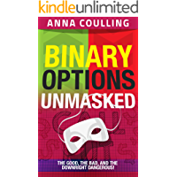 Binary Options Unmasked: The good, the bad, and the downright dangerous!
