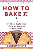 How to Bake Pi: An Edible Exploration of the Mathematics of Mathematics