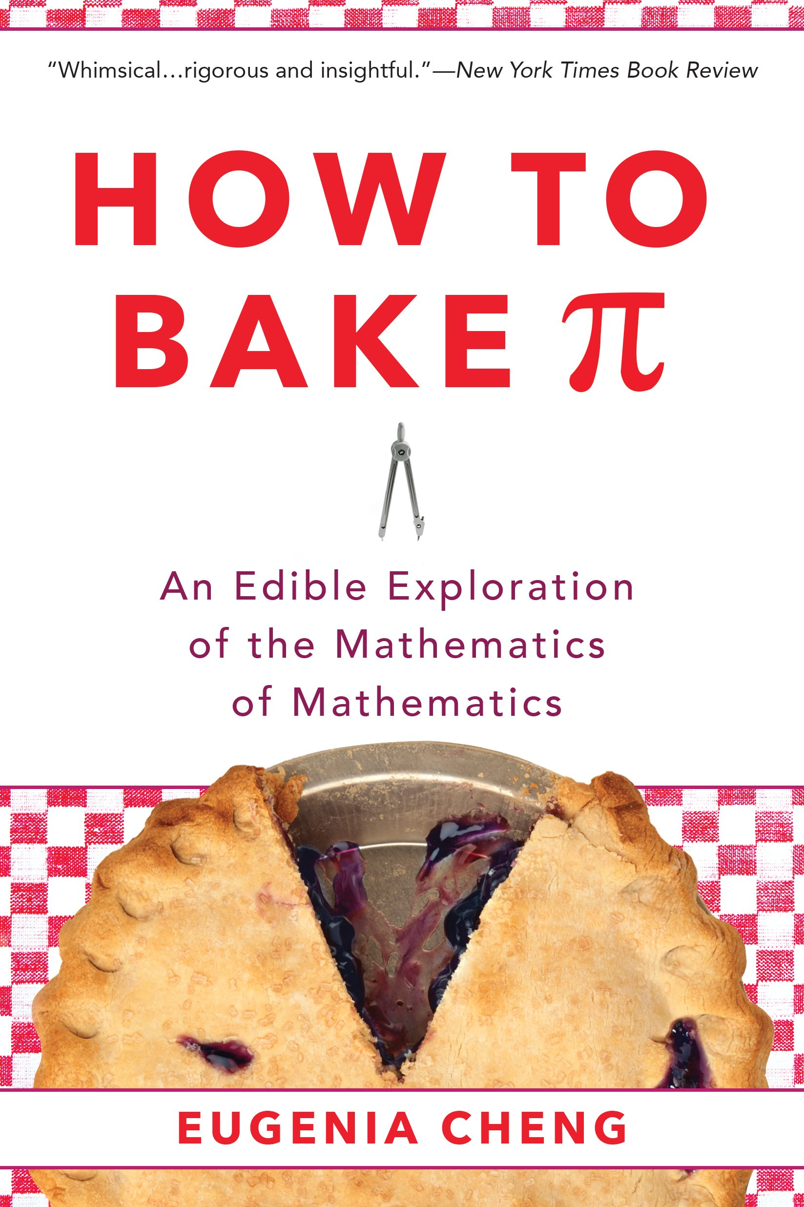 How To Bake Pi An Edible Exploration Of The Mathematics Of