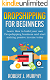 Dropshipping: Learn How To Build Your Own Dropshipping Business And Start Making Passive Income Today (Make Money Online Book 1)