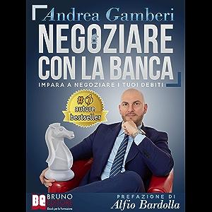 Negoziare Con La Banca: I 20 Segreti Per Trovare Un Accordo E Risolvere I Problemi Con Il Tuo Istituto Di Credito…