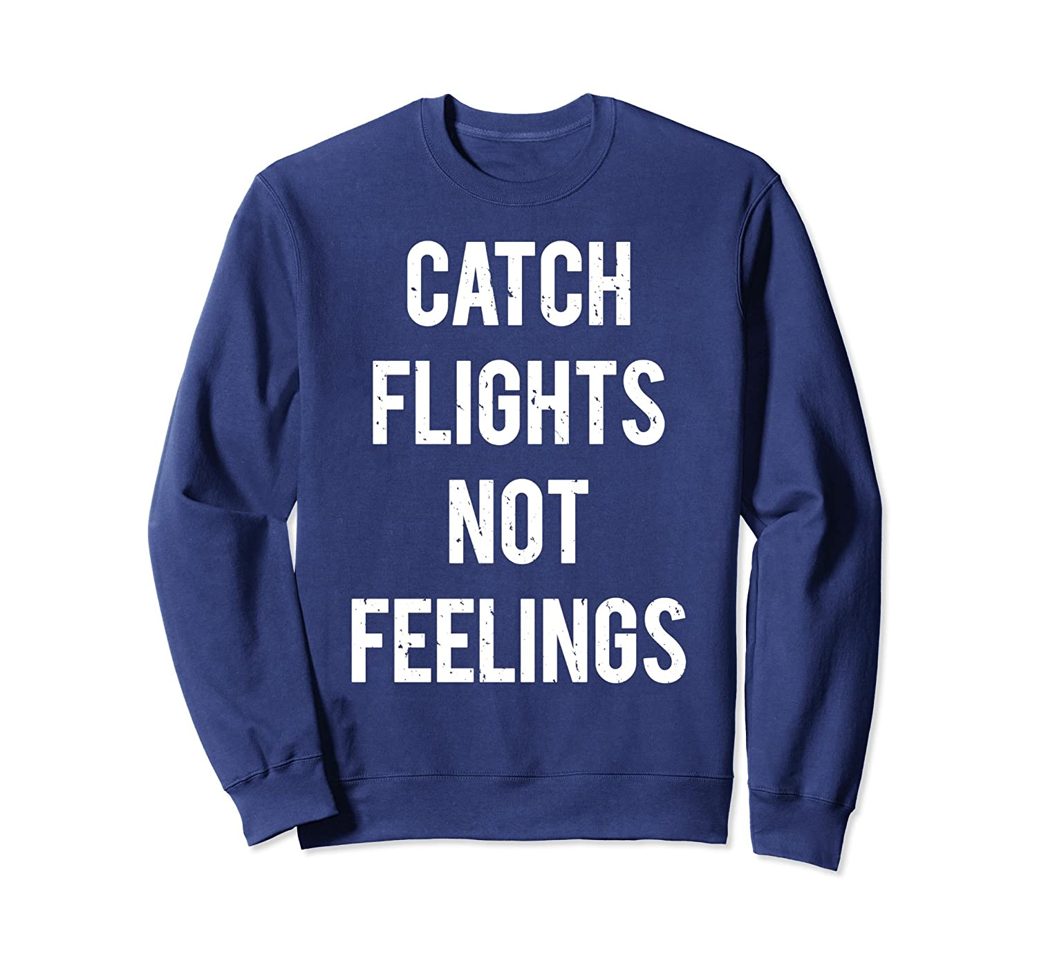 Catch Flights Not Feelings Sweatshirt Apparel-alottee gift