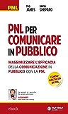 PNL per comunicare in pubblico: Massimizzare l'efficacia della comunicazione in pubblico con la PNL