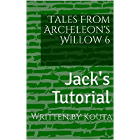 Tales From Archeleon's Willow 6: Jack's Tutorial (English Edition)