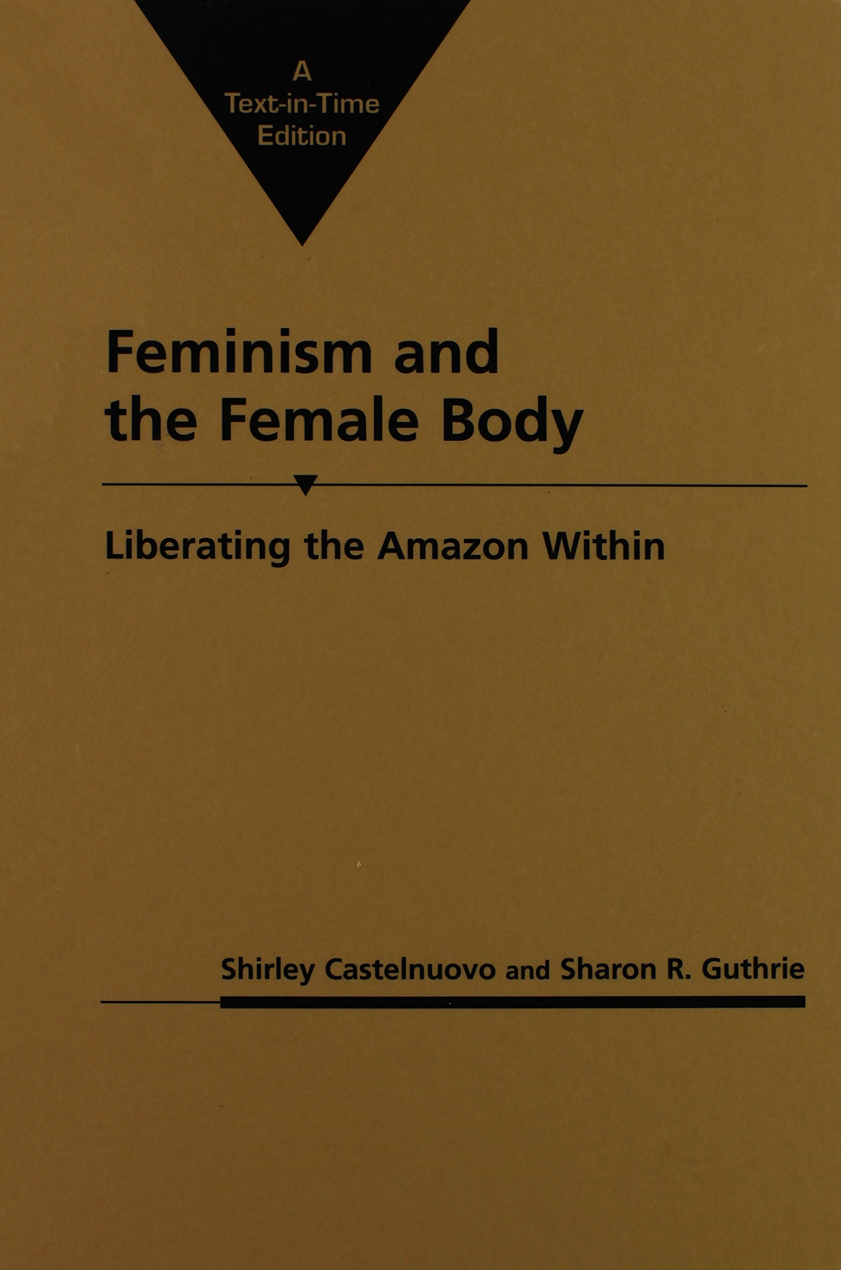 Feminism and the Female Body: Liberating the Amazon Within (Gender and  Political Theory): Shirley Castelnuovo, Sharon R. Guthrie: 9781555874391:  Amazon.com: ...