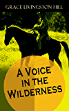 A Voice in the Wilderness: Western Classic from the Renowned Author of The Enchanted Barn, The Girl from Montana, Flower…