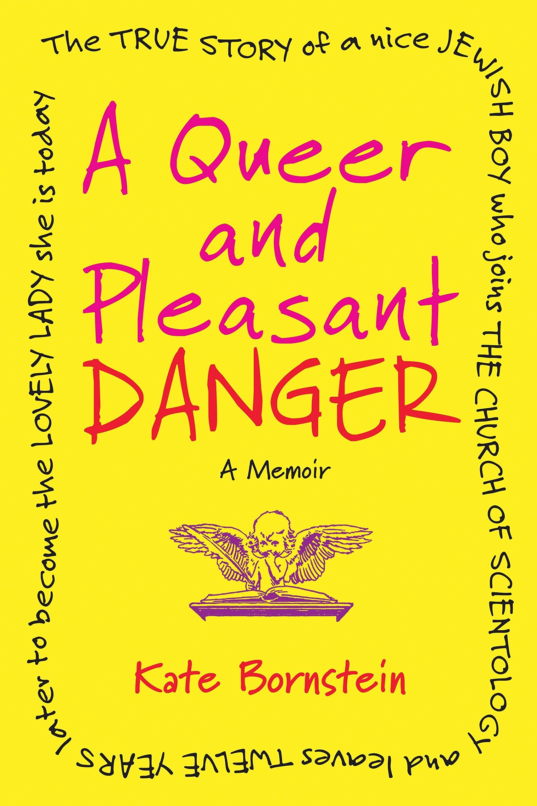 A Queer and Pleasant Danger: The true story of a nice Jewish boy who joins the Church of Scientology, and leaves twelve years later to become the lovely lady she is today pdf epub