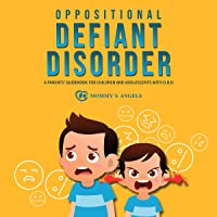 Oppositional Defiant Disorder: A Parents' Guidebook for Children and Adolescents with O.D.D. (All You Need from Theory to Practical Strategies - Defiance Disorder for Children)