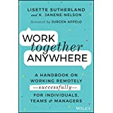 Work Together Anywhere: A Handbook on Working Remotely -Successfully- for Individuals, Teams, and Managers