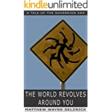 The World Revolves Around You: A Tale of the Sovereign Era