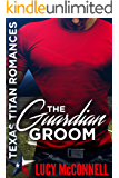 The Guardian Groom (Lucy's Texas Titans Romance Book 3)