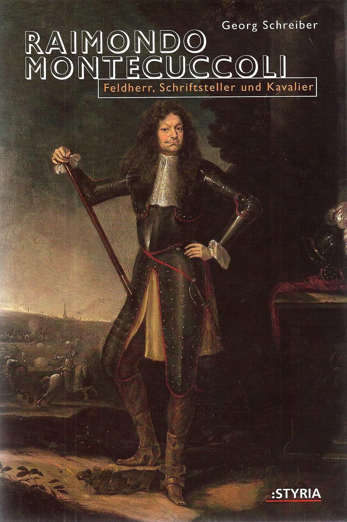 Raimondo Montecuccoli. Feldherr, Schriftsteller und Kavalier. Ein Lebensbild aus dem Barock