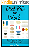 Diet Pills That Work: Lose Weight Fast or Total Time Loss?