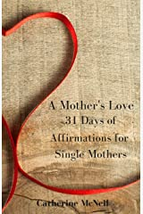 A Mother's Love: 31 Days of Affirmations for Single Mothers Paperback