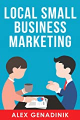 Local Small Business Marketing: Best ways to promote a local business or service Kindle Edition