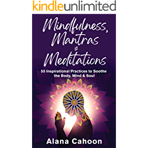 Mindfulness, Mantras & Meditations: 55 Inspirational Practices to Soothe the Body, Mind & Soul