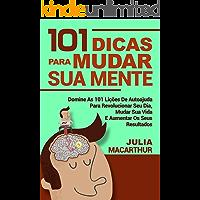 101 Dicas Para Mudar Sua Mente: Domine As 101 Lições De Autoajuda Para Revolucionar Seu Dia, Mudar Sua Vida E Aumentar Os Seus Resultados