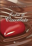 Ladra di cioccolato (Leggereditore Narrativa)