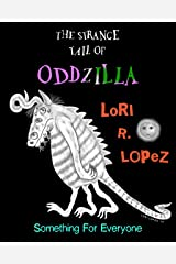 The Strange Tail Of Oddzilla: Something For Everyone Kindle Edition