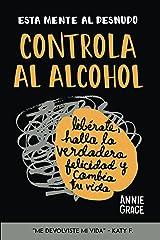 Esta Mente Al Desnudo: Controla al alcohol: libérate, halla la verdadera felicidad y cambia tu vida (Spanish Edition) Kindle Edition