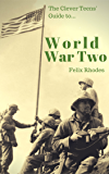 The Clever Teens' Guide to World War Two (The Clever Teens' Guides Book 1)