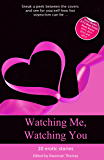 Watching Me, Watching You: Twenty steamy stories about voyeurs (Xcite Best-Selling Collections Book 16)