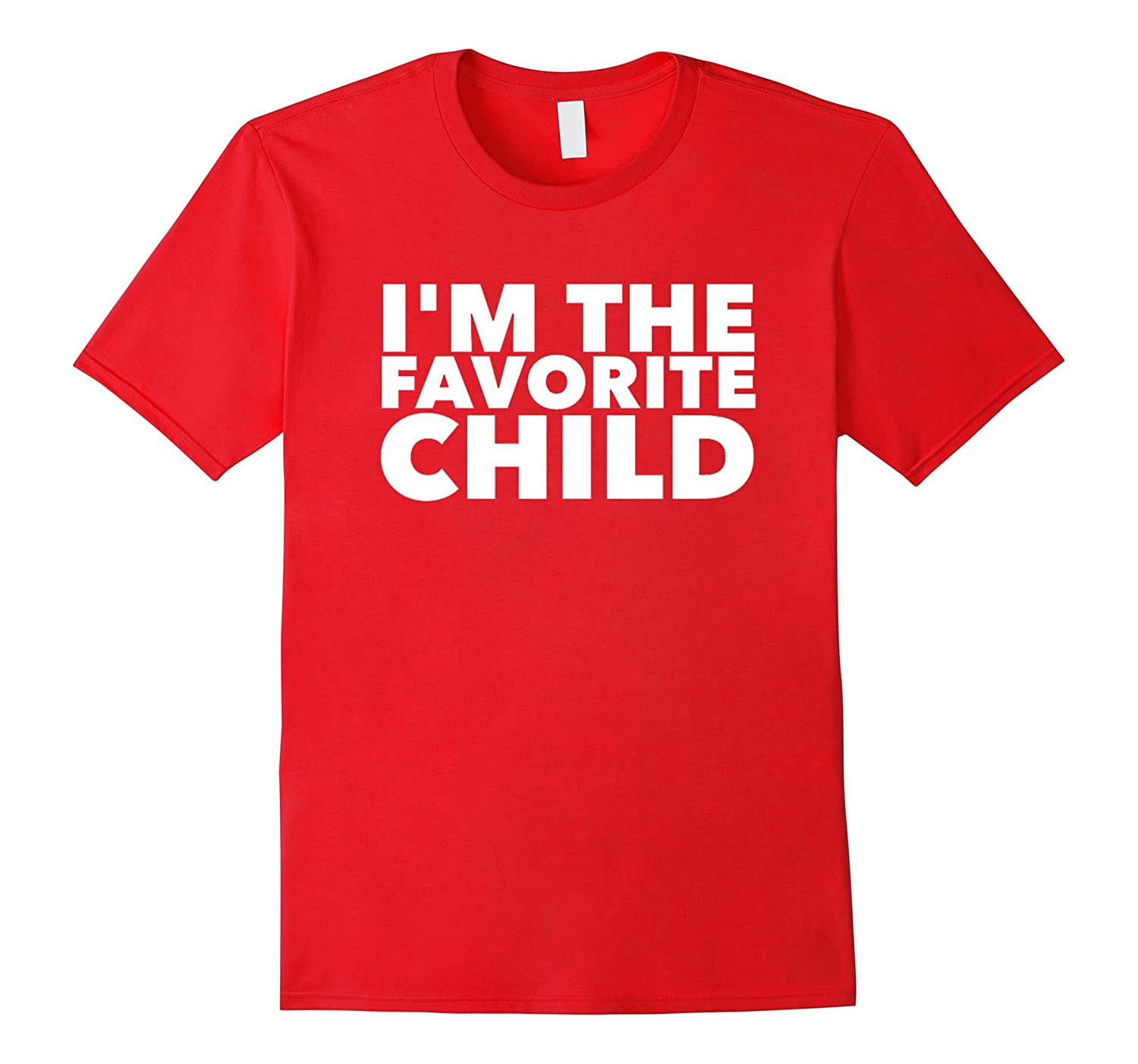 Im The Favorite Child Family Happy Birthday T Shirts Adults Gm Ganamatee