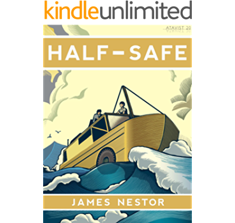 Amazon Com Half Safe A Story Of Love Obsession And History S Most Insane Around The World Adventure Kindle Single Ebook Nestor James The Atavist Kindle Store