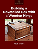 Building a Dovetailed Box with a Wooden Hinge