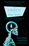 The Cruelty of Free Will: How Sophistry and Savagery Support a False Belief