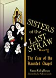 Sisters of the Last Straw Vol 1: The Case of the Haunted Chapel