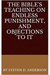 The Bible's Teaching on Endless Punishment, and Objections to It